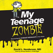 My Teenage Zombie: Resurrecting the Undead Adolescent in Your Home Audiobook, by David L. Henderson