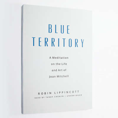 Blue Territory: A Meditation on the Life and Art of Joan Mitchell Audiobook, by Robin Lippincott