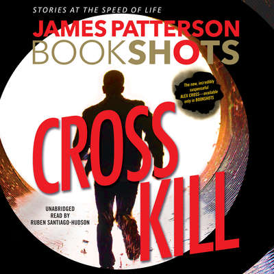 Cross Kill: An Alex Cross Story Audiobook, by James Patterson