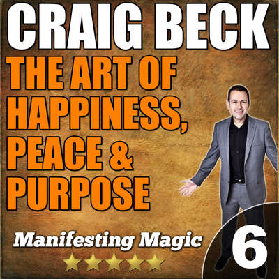 The Art of Happiness, Peace & Purpose: Manifesting Magic Part 6 Audiobook, by Craig Beck