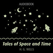 Tales of Space and Time Audiobook, by H. G. Wells