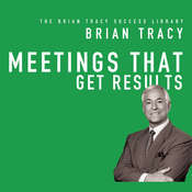 Meetings That Get Results: The Brian Tracy Success Library Audiobook, by Brian Tracy