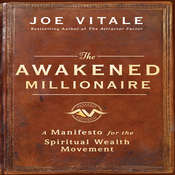 The Awakened Millionaire: A Manifesto for the Spiritual Wealth Movement Audiobook, by Joe Vitale