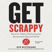 Get Scrappy: Smarter Digital Marketing for Businesses Big and Small, by Nick Westergaard