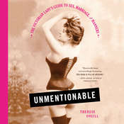 Unmentionable: The Victorian Ladys Guide to Sex, Marriage, and Manners, by Therese Oneill