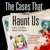 The Cases That Haunt Us: From Jack the Ripper to JonBenet Ramsey, the FBI's Legendary Mindhunter Sheds Light on the Mysteries That Won't Go Away, by John Douglas, Mark Olshaker
