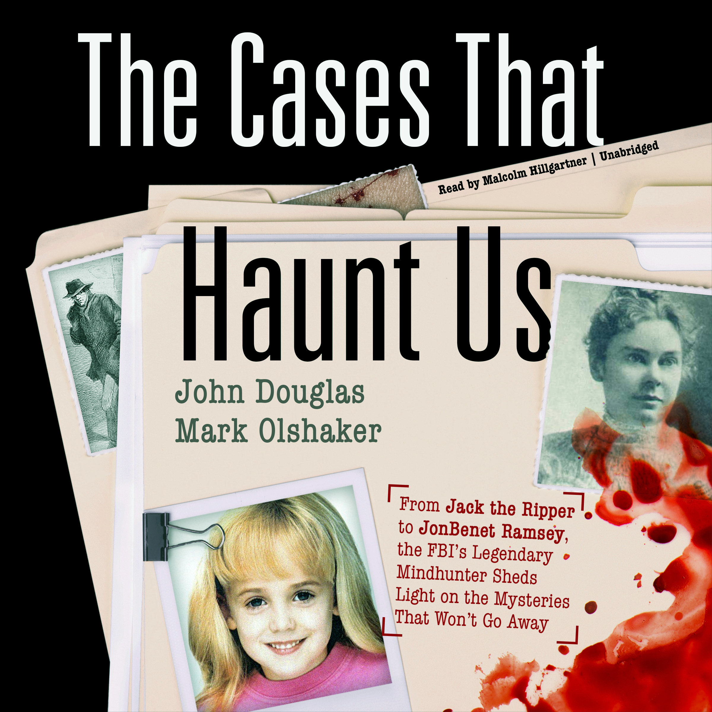 Printable The Cases That Haunt Us: From Jack the Ripper to JonBenet Ramsey, the FBI's Legendary Mindhunter Sheds Light on the Mysteries That Won't Go Away Audiobook Cover Art