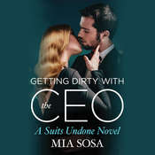 Getting Dirty with the CEO Audiobook, by Mia Sosa