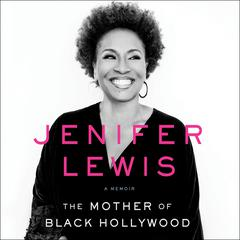 The Mother of Black Hollywood: A Memoir Audiobook, by Jenifer Lewis
