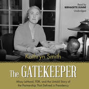 The Gatekeeper: Missy LeHand, FDR, and the Untold Story of the Partnership That Defined a Presidency Audiobook, by Kathryn Smith