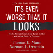 It's Even Worse Than It Looks: How the American Constitutional System Collided with the New Politics of Extremism, by Thomas E. Mann, Norman J. Ornstein