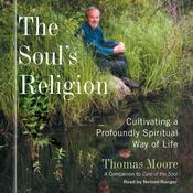 The Souls Religion: Cultivating a Profoundly Spiritual Way of Life, by Thomas Moore