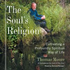 The Souls Religion: Cultivating a Profoundly Spiritual Way of Life Audiobook, by Thomas Moore