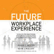 The Future Workplace Experience: 10 Rules For Mastering Disruption in Recruiting and Engaging Employees Audiobook, by Jeanne Meister, Kevin Mulcahy