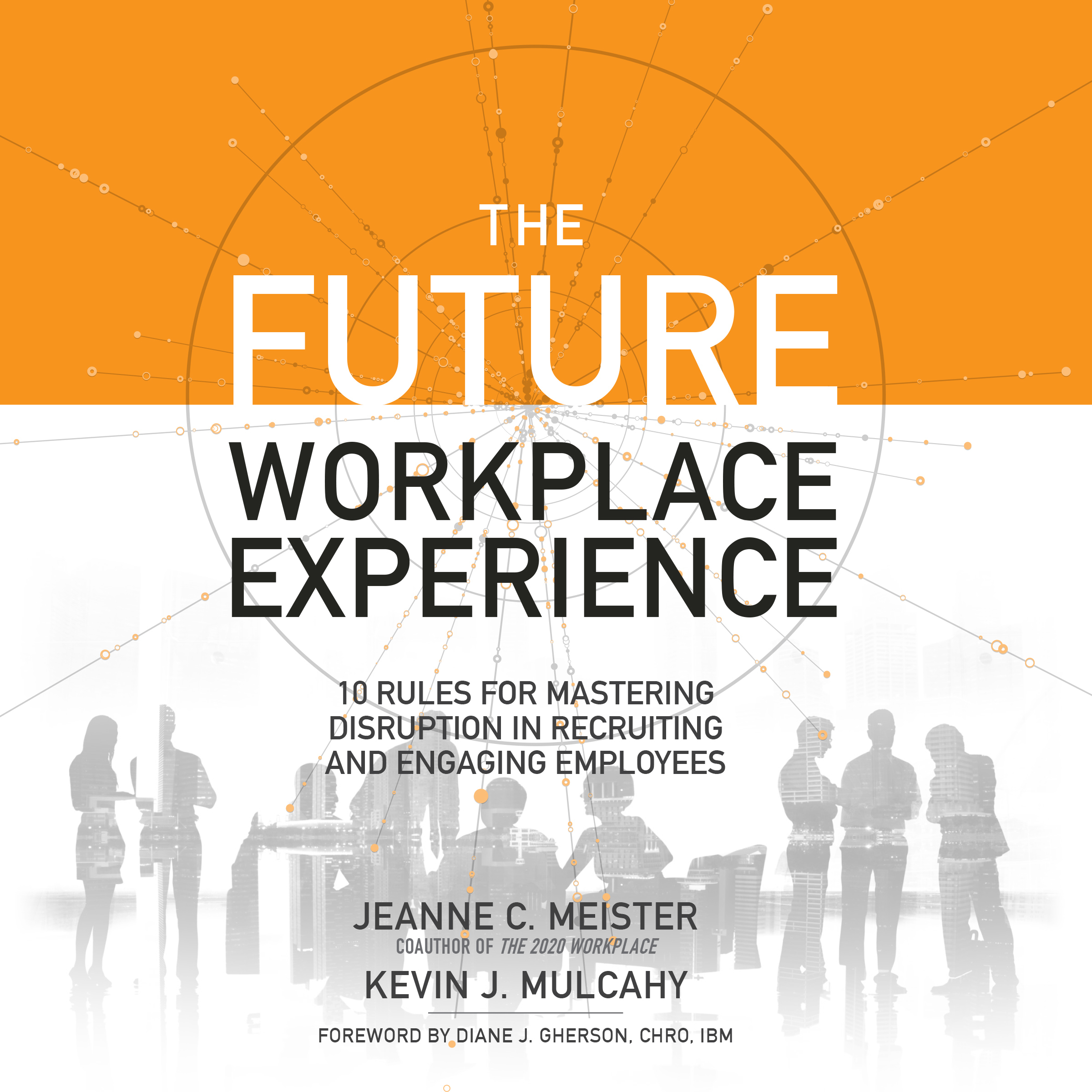Printable The Future Workplace Experience: 10 Rules For Mastering Disruption in Recruiting and Engaging Employees Audiobook Cover Art