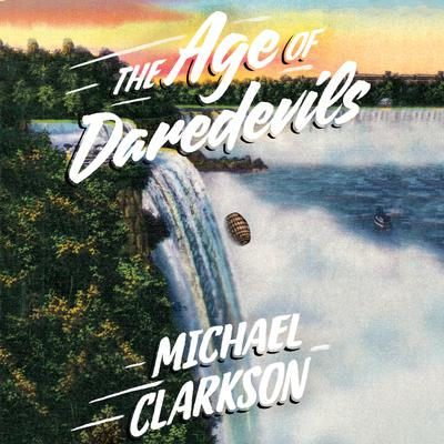 The Age of Daredevils Audiobook, by Michael Clarkson