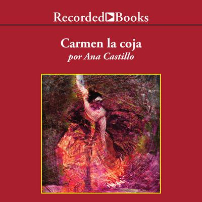 Carmen la Coja Audiobook, by Ana Castillo