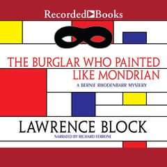 The Burglar Who Painted Like Mondrian Audiobook, by Lawrence Block