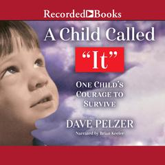 A Child Called It: One Childs Courage to Survive Audiobook, by