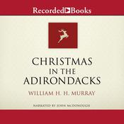 Christmas in the Adirondacks Audiobook, by William Murray