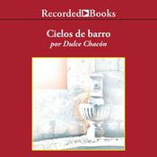 Cielos de barro Audiobook, by Dulce Chacon