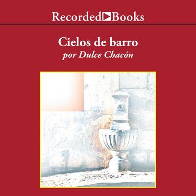 Cielos de barro Audiobook, by Dulce Chacon
