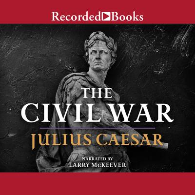 The Civil War: 50-48 BC Audiobook, by Julius Caesar