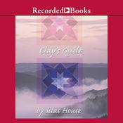 Clays Quilt Audiobook, by Silas House