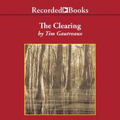 The Clearing: A Novel Audiobook, by Tim Gautreaux