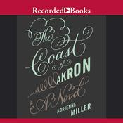 The Coast of Akron: A Novel, by Adrienne Miller