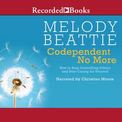 Codependent No More: How to Stop Controlling Others and Start Caring For Yourself Audiobook, by Melody Beattie