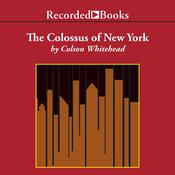 The Colossus of New York: A City in Thirteen Parts Audiobook, by Colson Whitehead