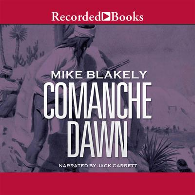 Comanche Dawn: A Novel Audiobook, by Mike Blakely