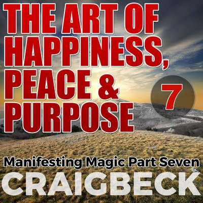 The Art of Happiness, Peace & Purpose: Manifesting Magic Part 7 Audiobook, by Craig Beck