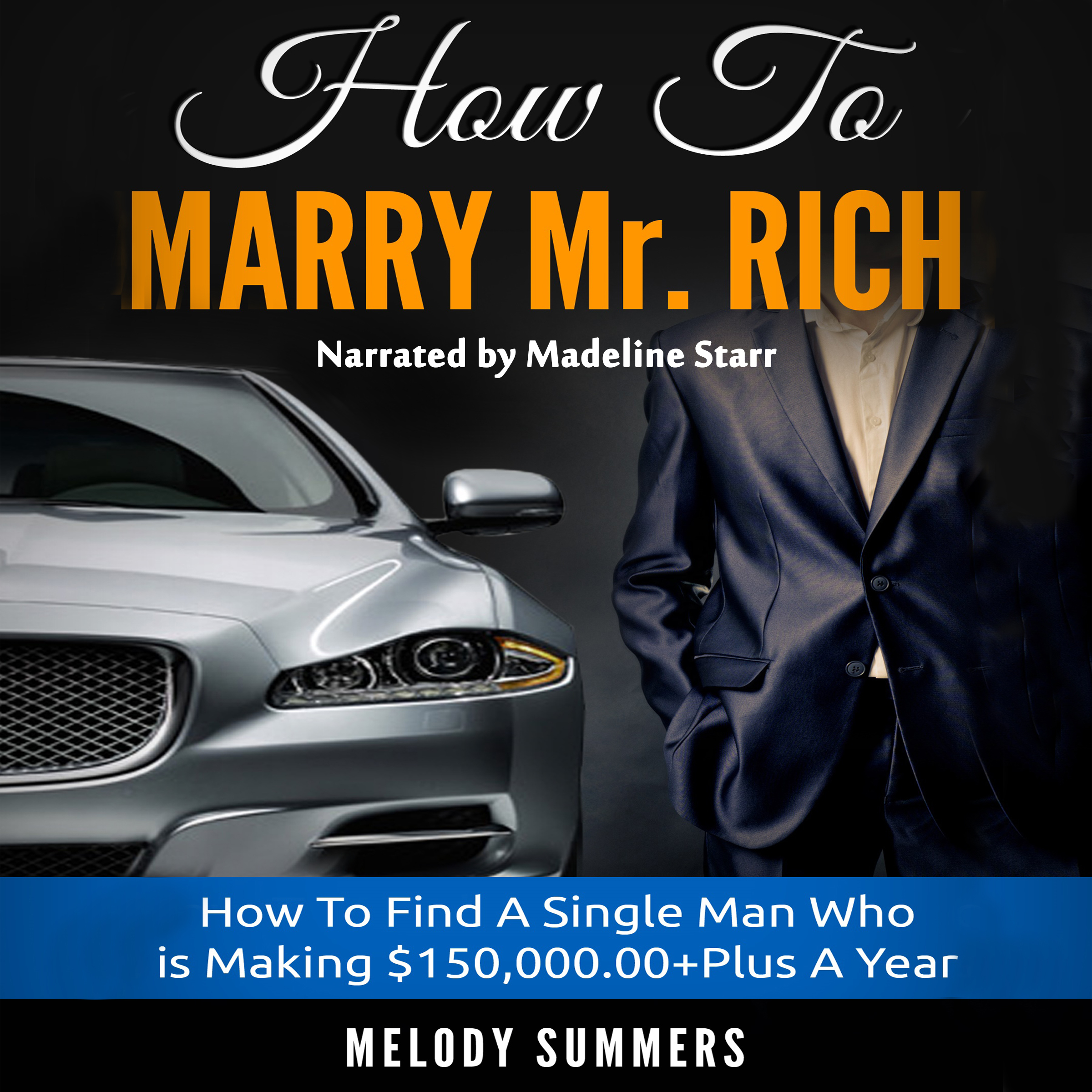 Printable How to Marry Mr. Rich: How to Find a Single Man Who Is Making $150,000.00+ a Year Audiobook Cover Art