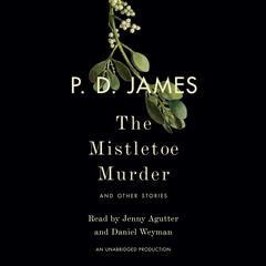 The Mistletoe Murder: And Other Stories Audiobook, by P. D. James