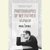 Photographs of My Father: A Lost Narrative From the Civil Rights Era, by Paul Spike