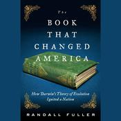The Book That Changed America: How Darwins Theory of Evolution Ignited a Nation Audiobook, by Randall Fuller