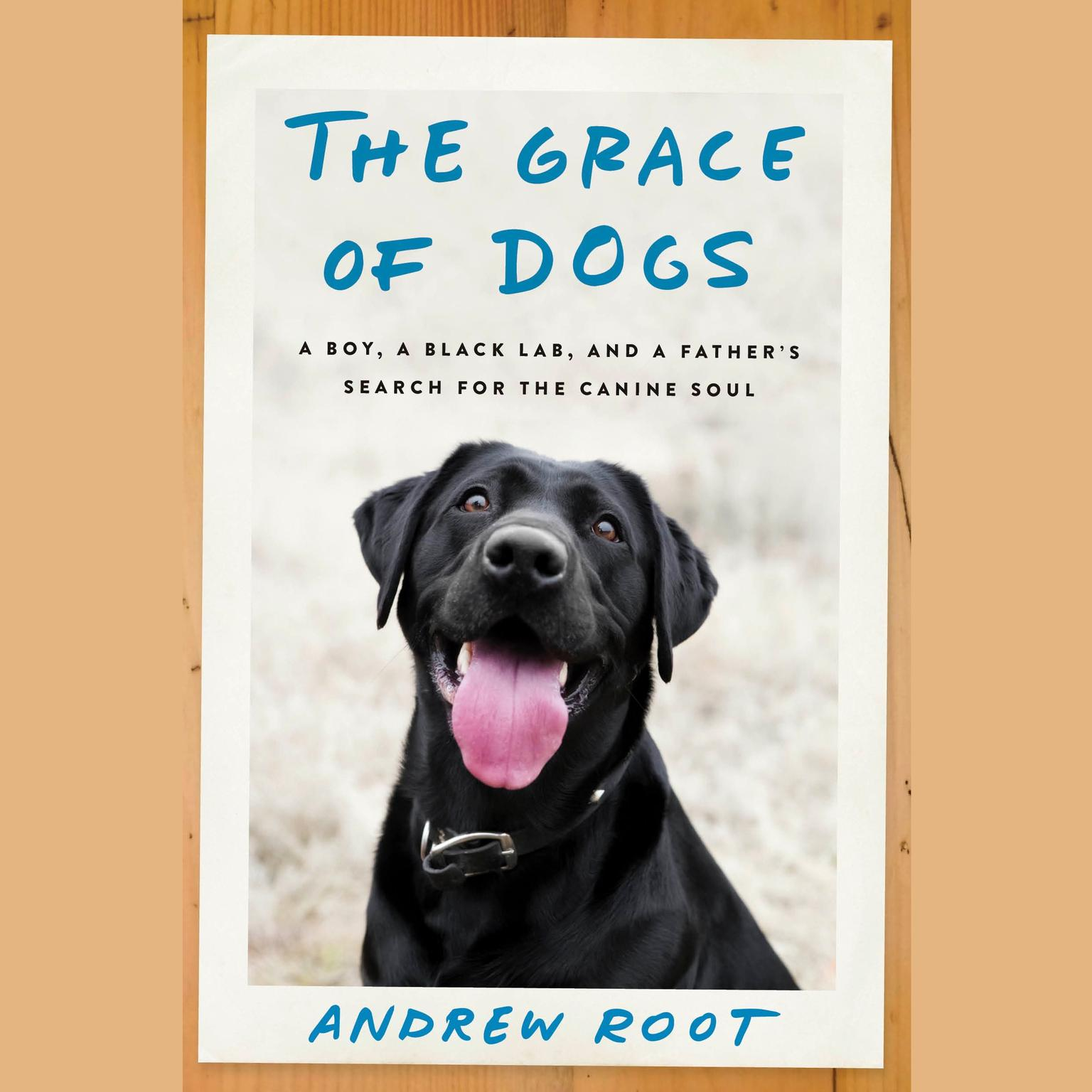 Printable The Grace of Dogs: A Boy, a Black Lab, and a Father's Search for the Canine Soul Audiobook Cover Art