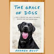 The Grace of Dogs: A Boy, a Black Lab, and a Fathers Search for the Canine Soul, by Andrew Root