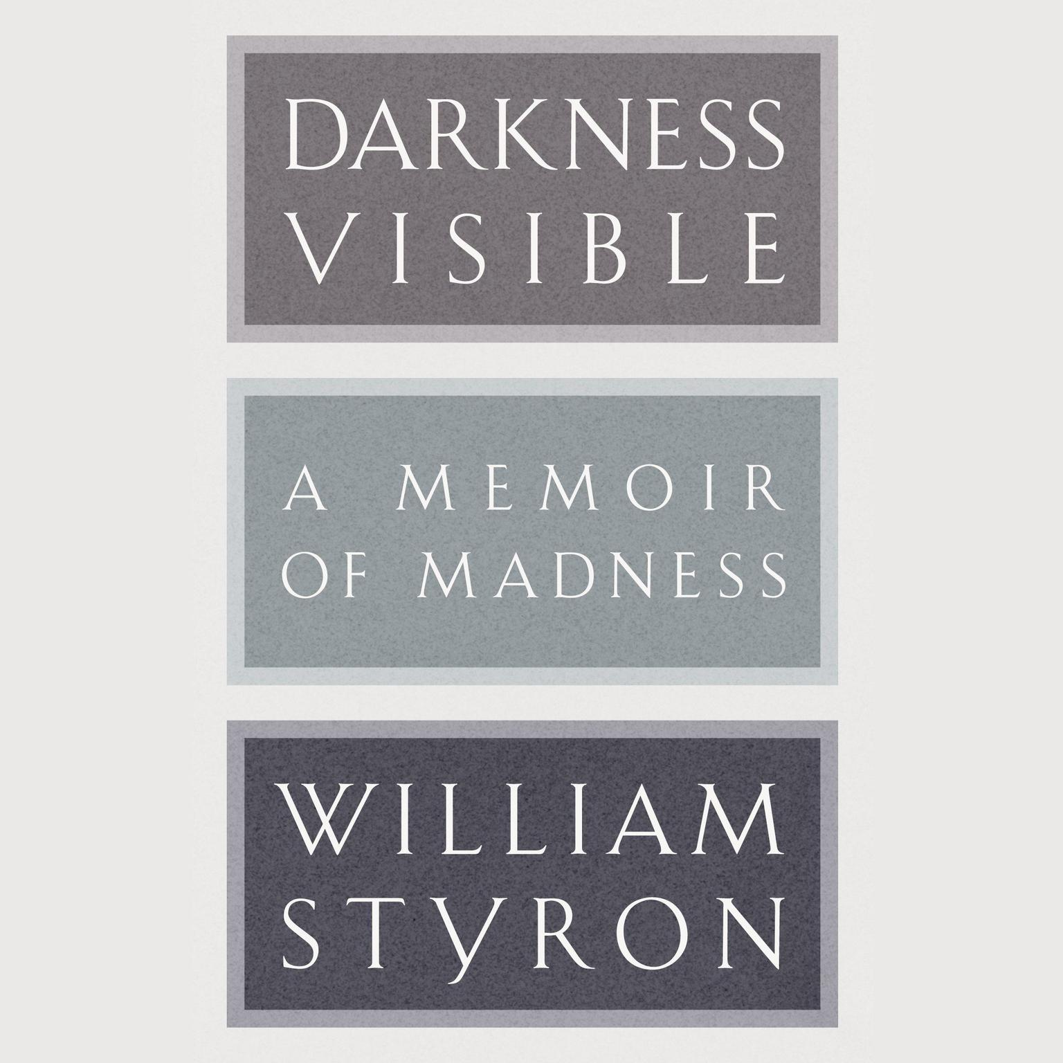 darkness visible a memoir of madness Darkness visible: a memoir of madness by william styron (new york:  vintage books), 1990, 84 pp havanas in camelot:.