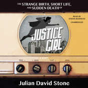 The Strange Birth, Short Life, and Sudden Death of Justice Girl: A Novel Audiobook, by Julian David Stone