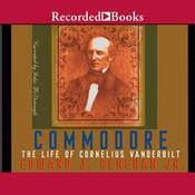 Commodore: The Life of Cornelius Vanderbilt Audiobook, by Edward Renehan