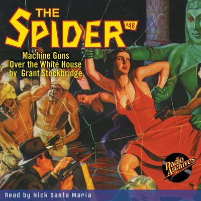 Spider #48, The: Machine Guns Over the White House Audiobook, by Grant Stockbridge