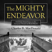 The Mighty Endeavor: American Armed Forces in the European Theater in World War II Audiobook, by Charles B. MacDonald