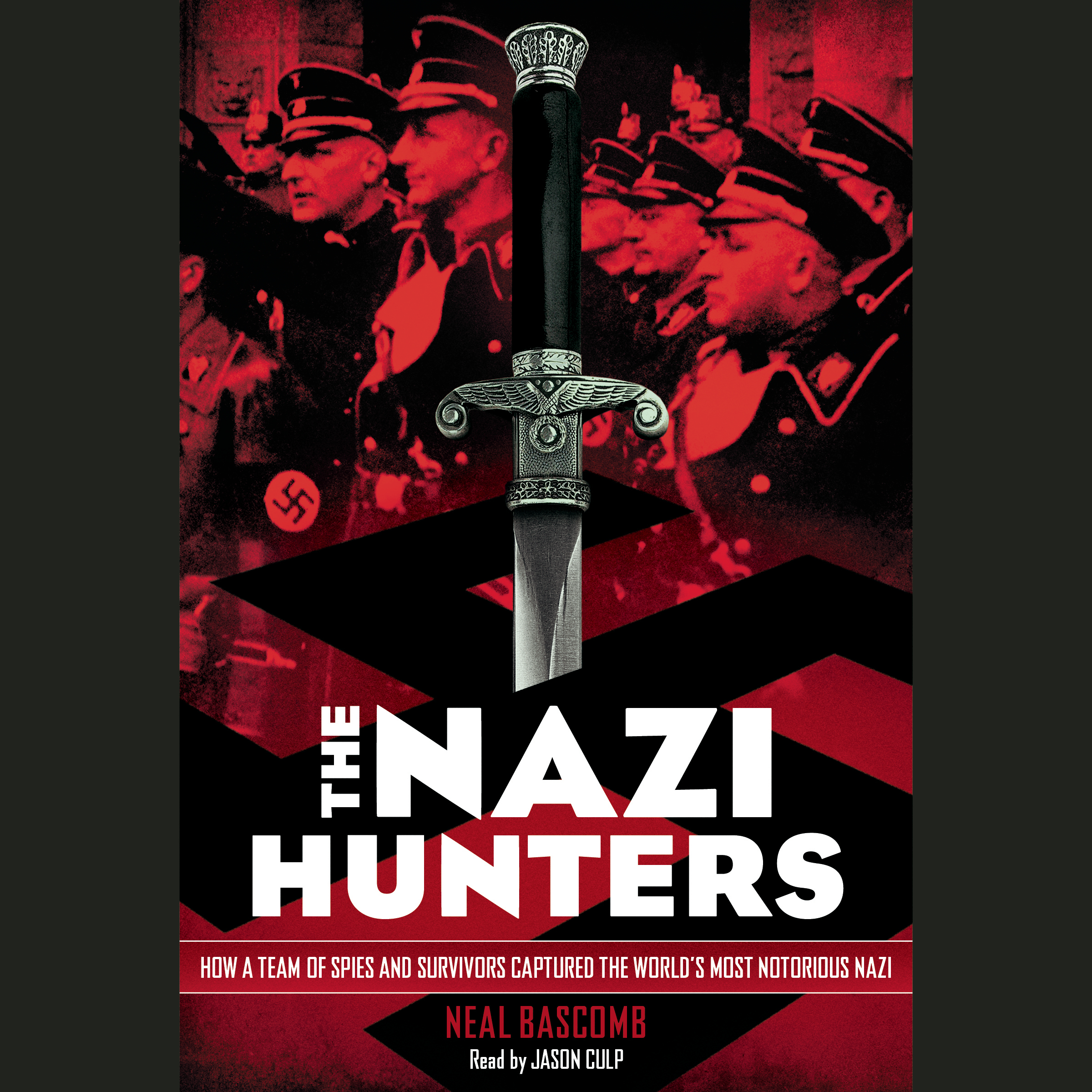 Printable The Nazi Hunters: How a Team of Spies and Survivors Captured the World's Most Notorious Nazi Audiobook Cover Art