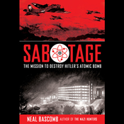 Sabotage: The Mission to Destroy Hitler's Atomic Bomb, by Neal Bascomb