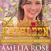 Mail Order Bride Kathleen: Montana Destiny Brides, Book 2 Audiobook, by Amelia Rose