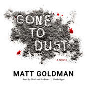 Gone to Dust Audiobook, by Matt Goldman