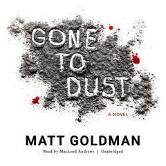 Gone to Dust Audiobook, by Matt Goldman